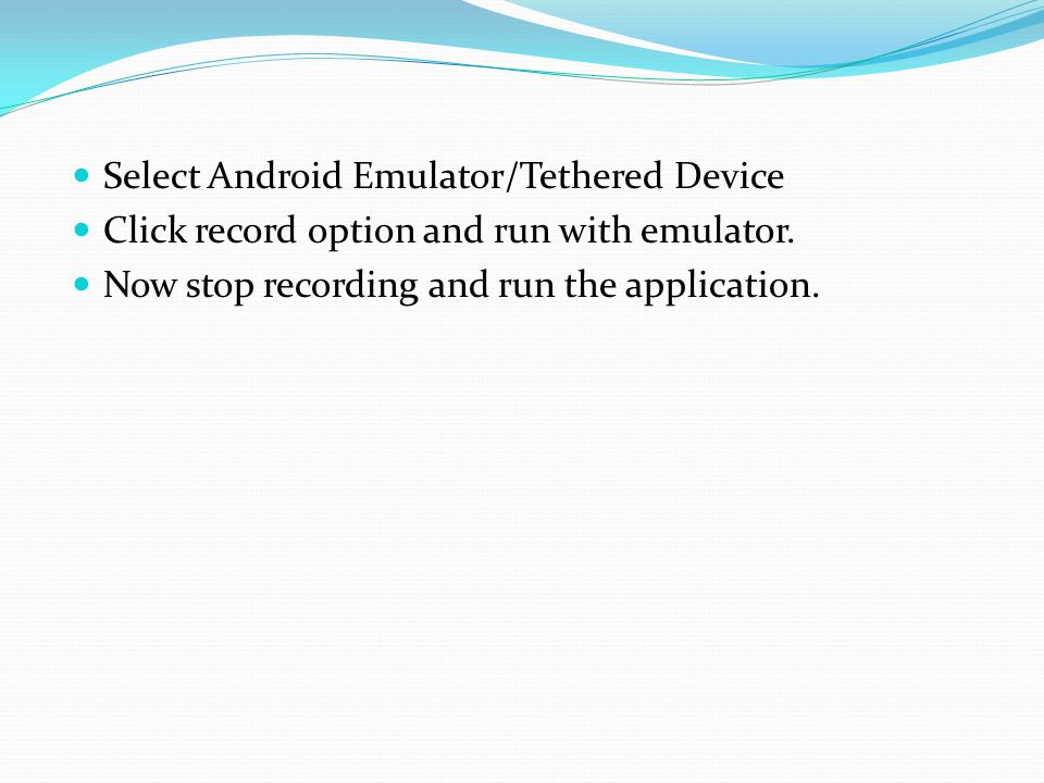 Select Android Emulator/Tethered Device