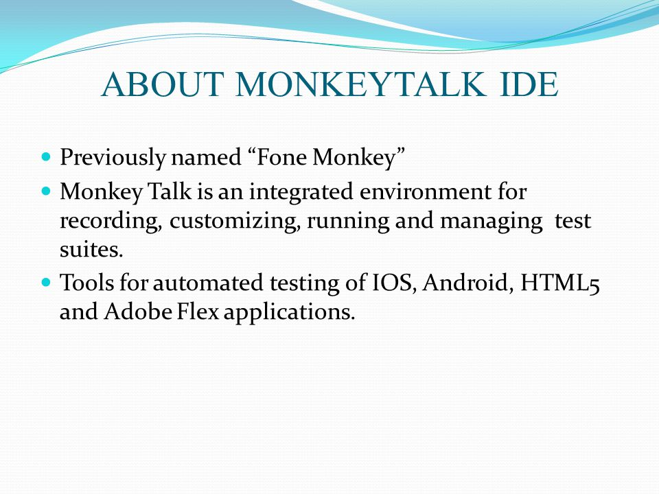 ABOUT MONKEYTALK IDE Previously named Fone Monkey