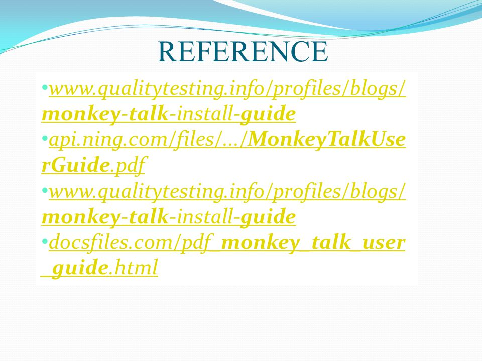 REFERENCE www.qualitytesting.info/profiles/blogs/monkey-talk-install-guide. api.ning.com/files/.../MonkeyTalkUserGuide.pdf.