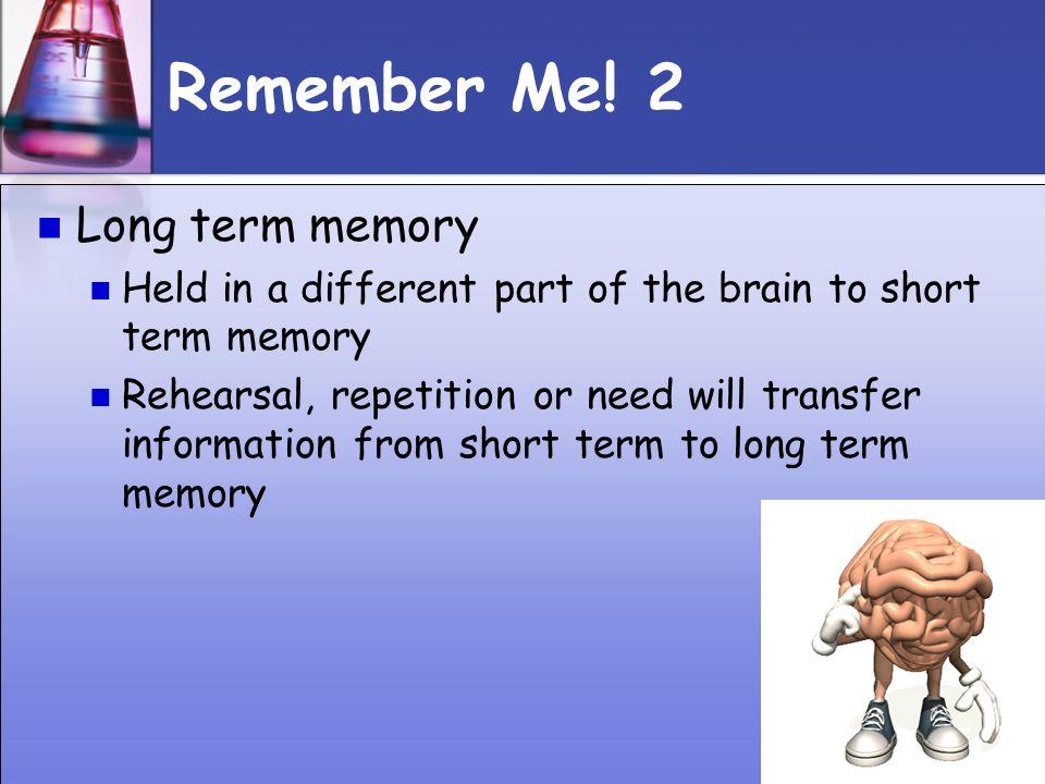 Remember Me! 2 Long term memory