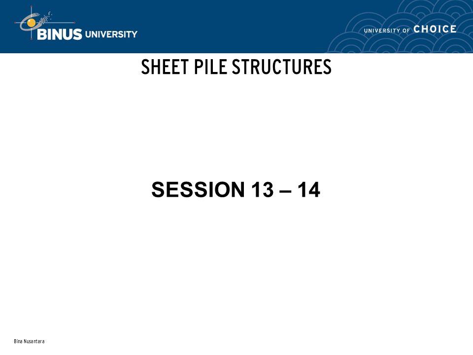 SHEET PILE STRUCTURES SESSION 13 – 14 Bina Nusantara