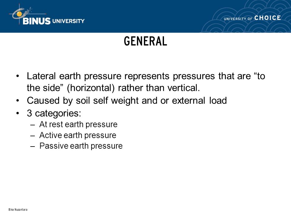 GENERAL Lateral earth pressure represents pressures that are to the side (horizontal) rather than vertical.