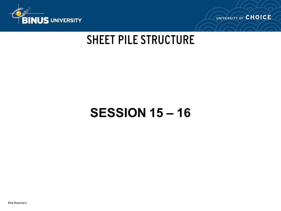 SHEET PILE STRUCTURE SESSION 15 – 16 Bina Nusantara
