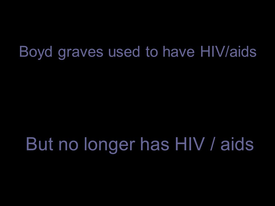 Boyd graves used to have HIV/aids