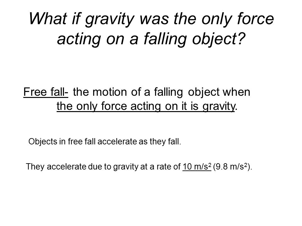 What if gravity was the only force acting on a falling object