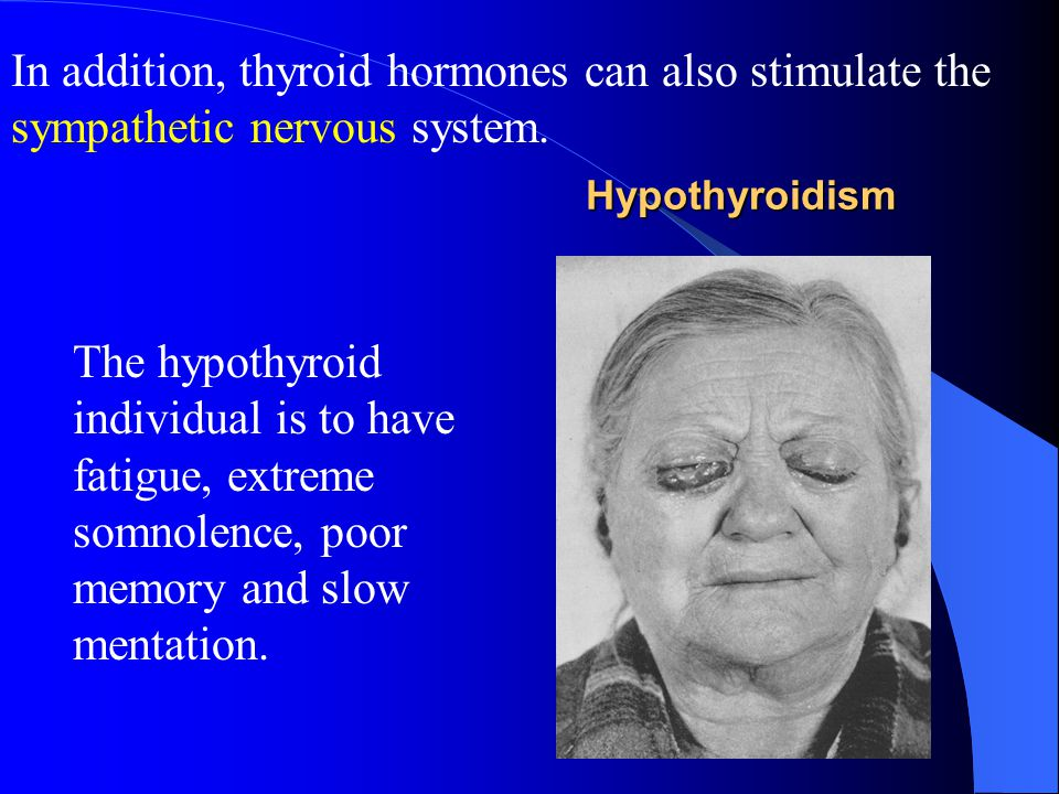 In addition, thyroid hormones can also stimulate the sympathetic nervous system.