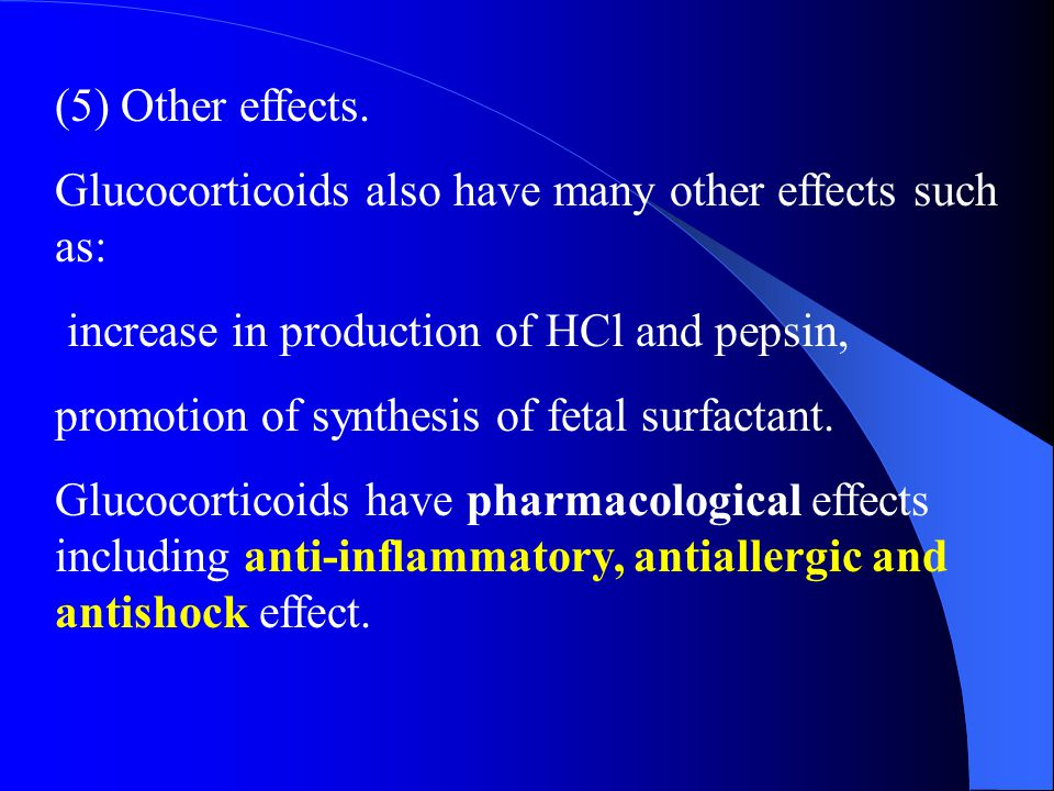 (5) Other effects. Glucocorticoids also have many other effects such as: increase in production of HCl and pepsin,
