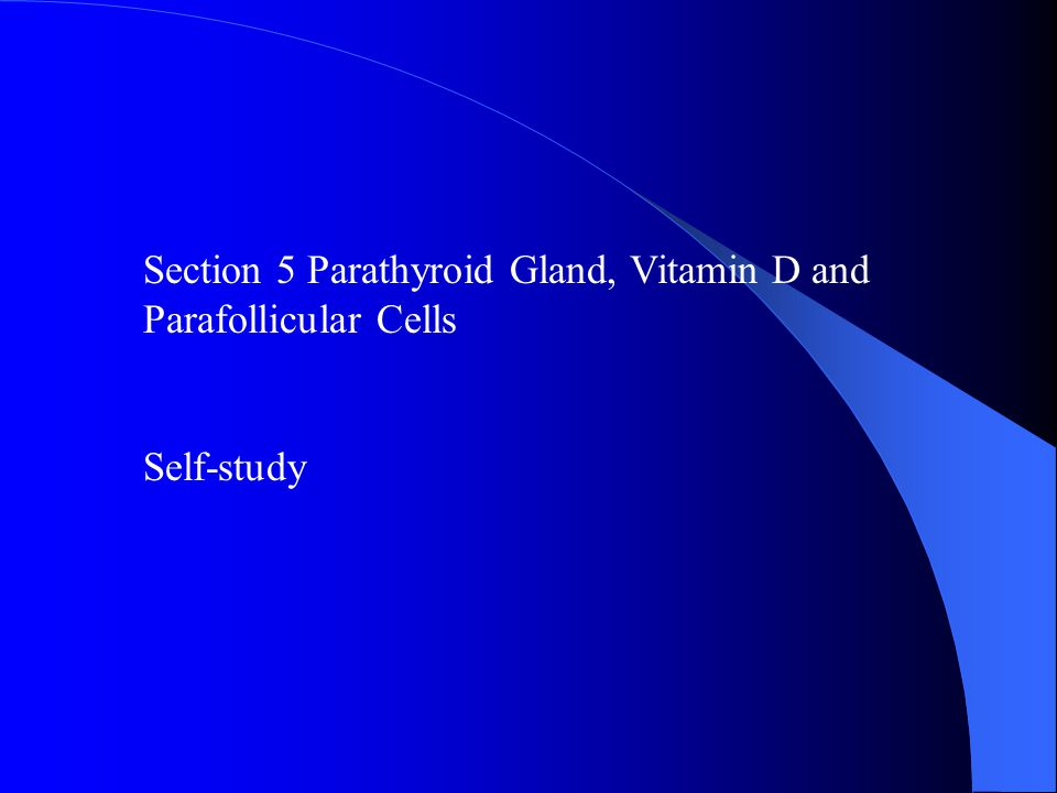 Section 5 Parathyroid Gland, Vitamin D and Parafollicular Cells