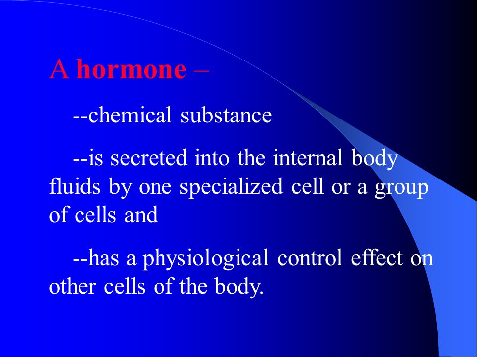 A hormone – --chemical substance