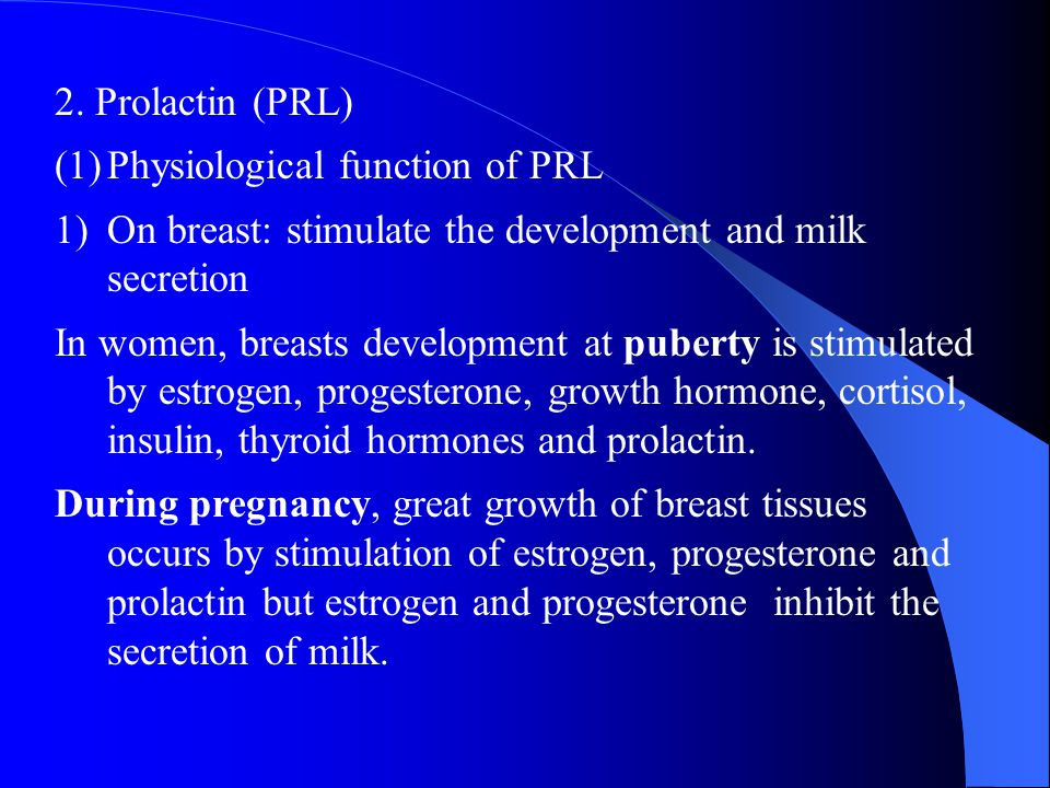 2. Prolactin (PRL) Physiological function of PRL. On breast: stimulate the development and milk secretion.