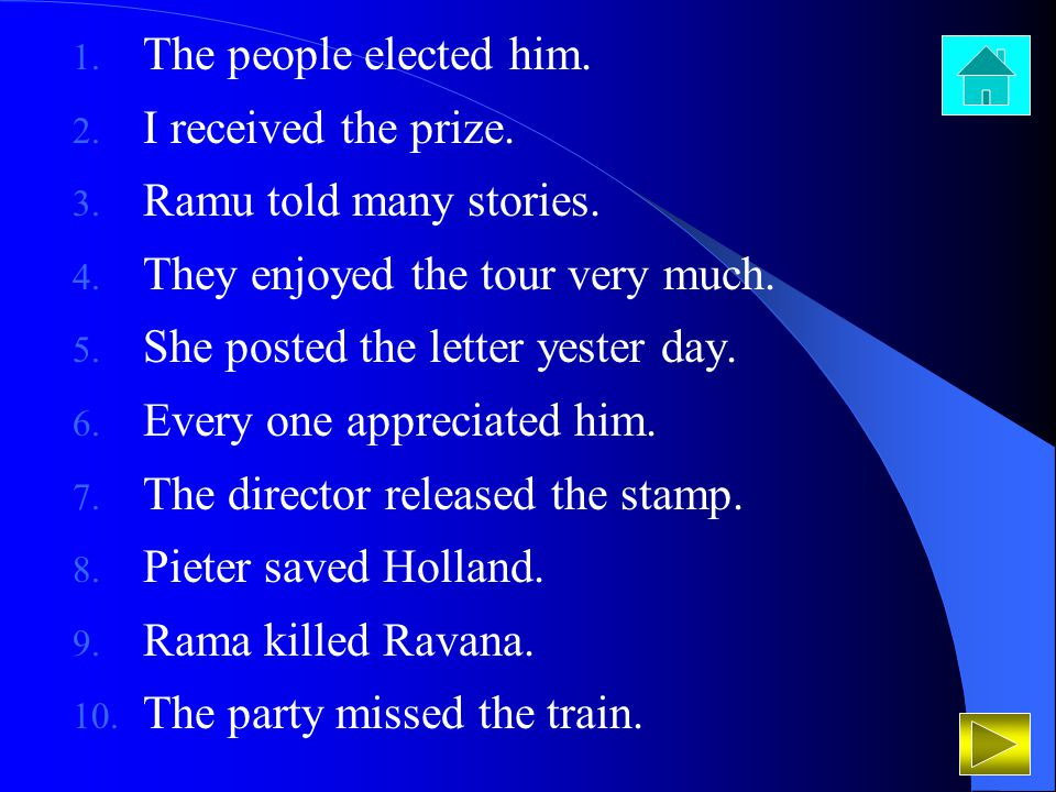The people elected him. I received the prize. Ramu told many stories. They enjoyed the tour very much.
