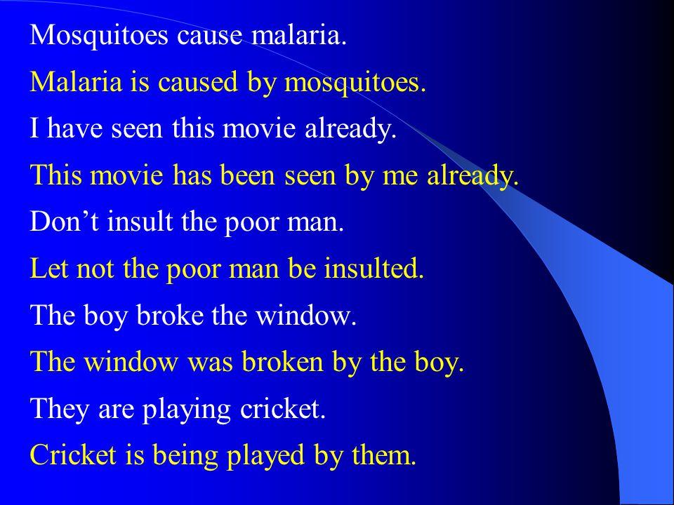 Mosquitoes cause malaria.