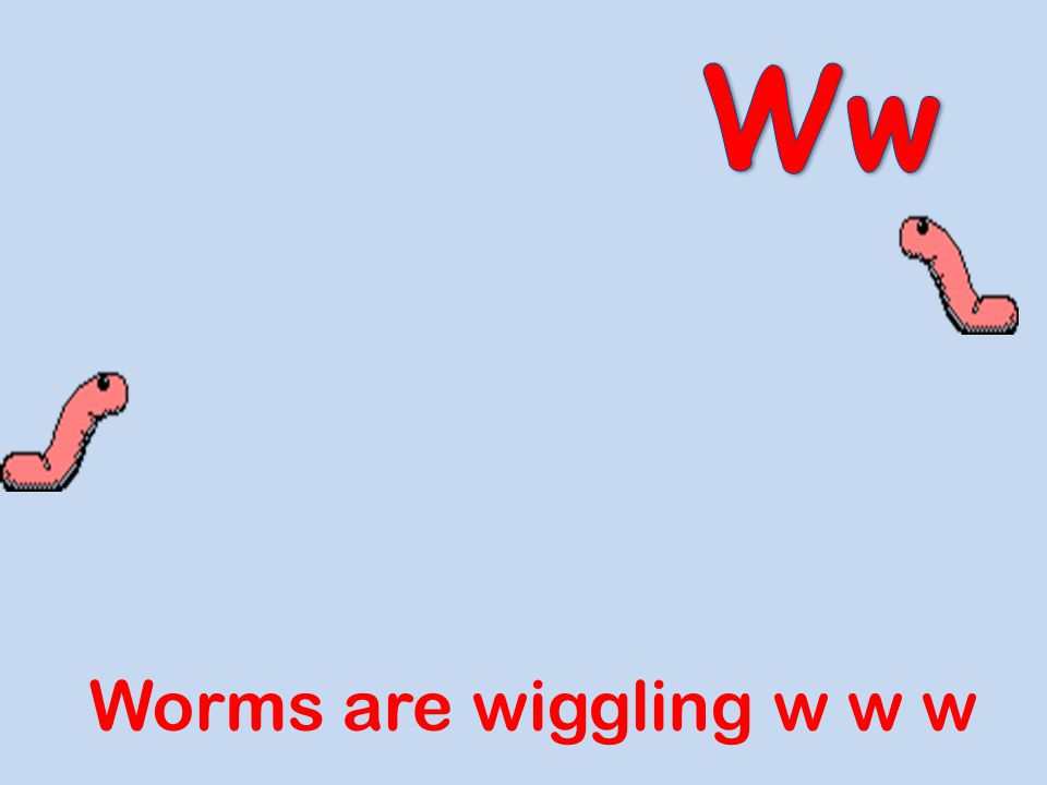 Ww Worms are wiggling w w w
