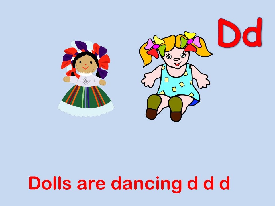 Dd Dolls are dancing d d d