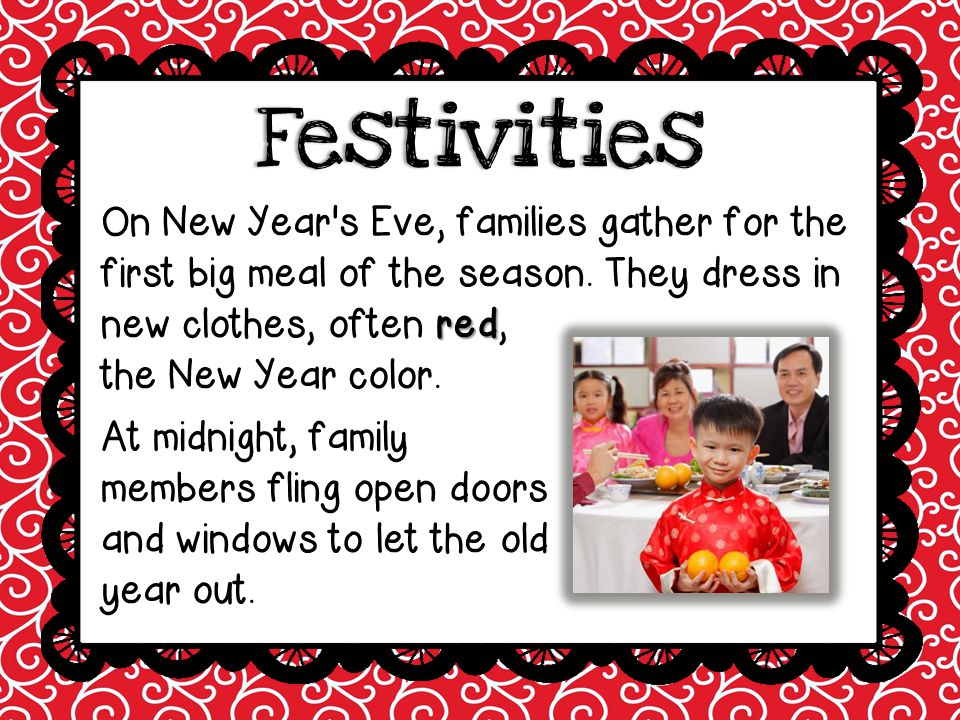 Festivities On New Year s Eve, families gather for the first big meal of the season. They dress in new clothes, often red, the New Year color.