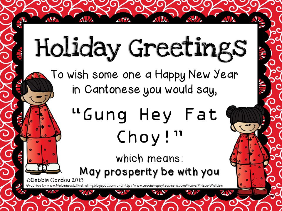 Holiday Greetings To wish some one a Happy New Year in Cantonese you would say, Gung Hey Fat Choy! which means: May prosperity be with you.