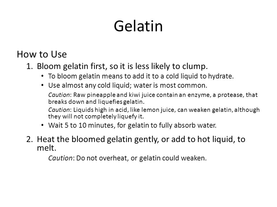 Gelatin How to Use Bloom gelatin first, so it is less likely to clump.