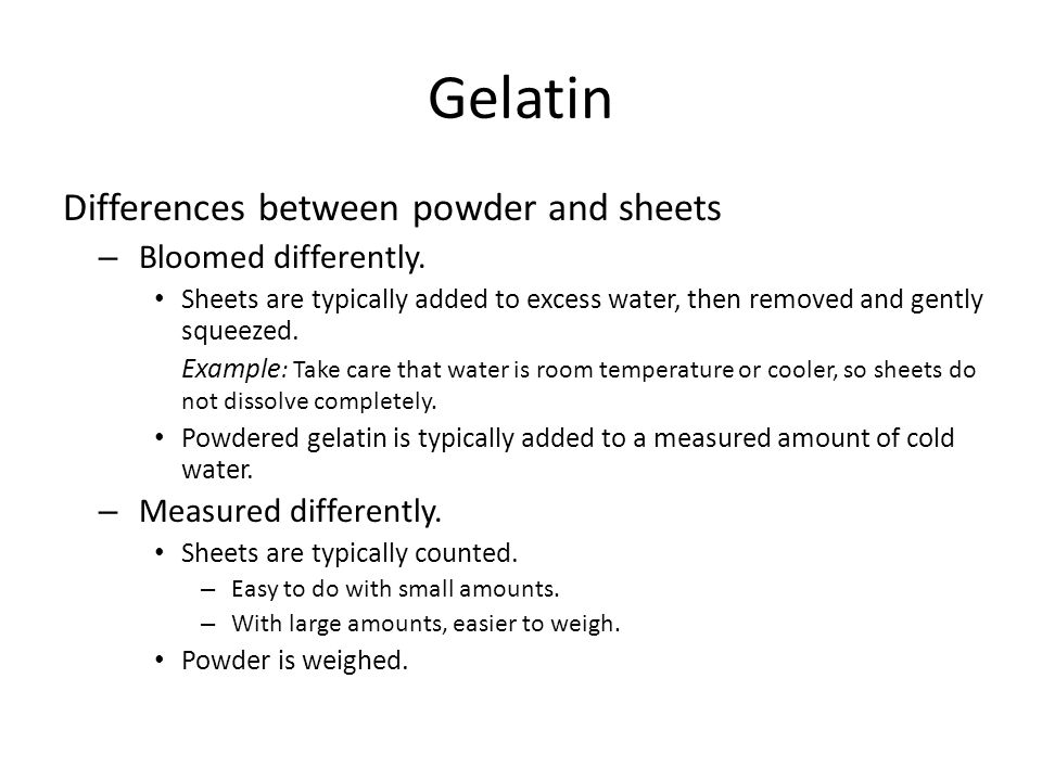 Gelatin Differences between powder and sheets Bloomed differently.