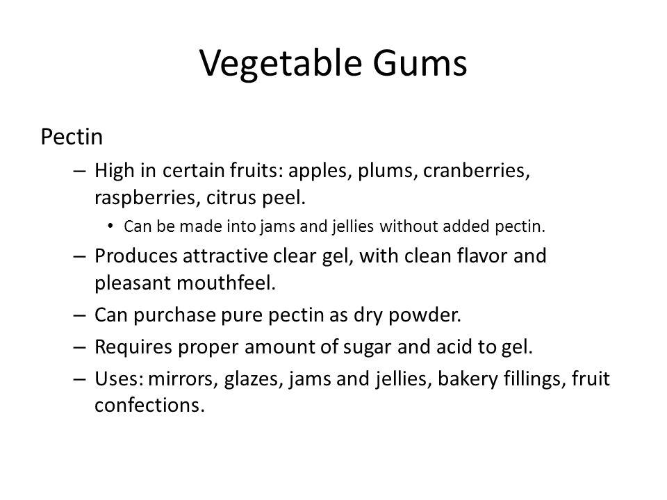 Vegetable Gums Pectin. High in certain fruits: apples, plums, cranberries, raspberries, citrus peel.