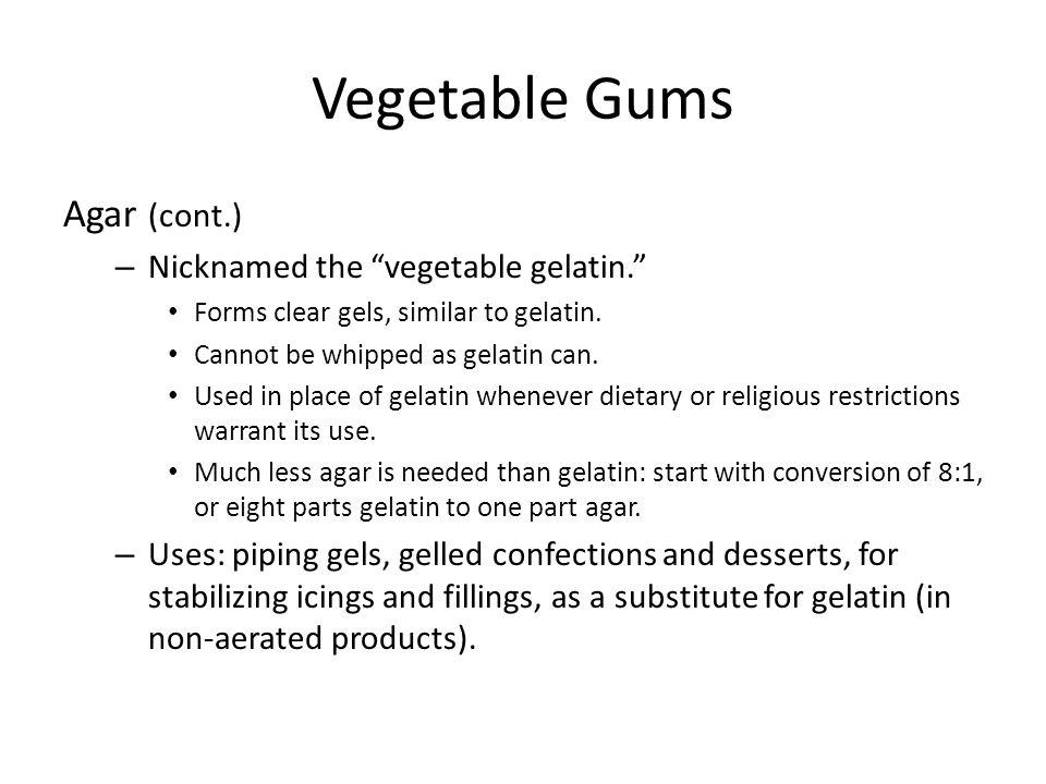 Vegetable Gums Agar (cont.) Nicknamed the vegetable gelatin.