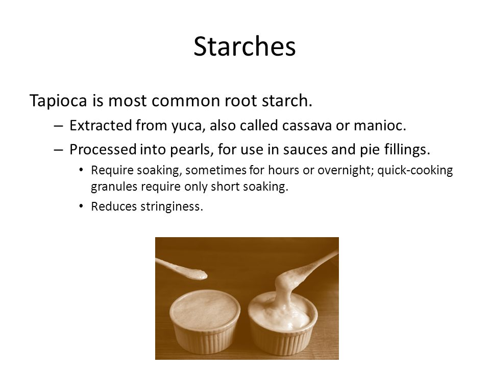 Starches Tapioca is most common root starch.
