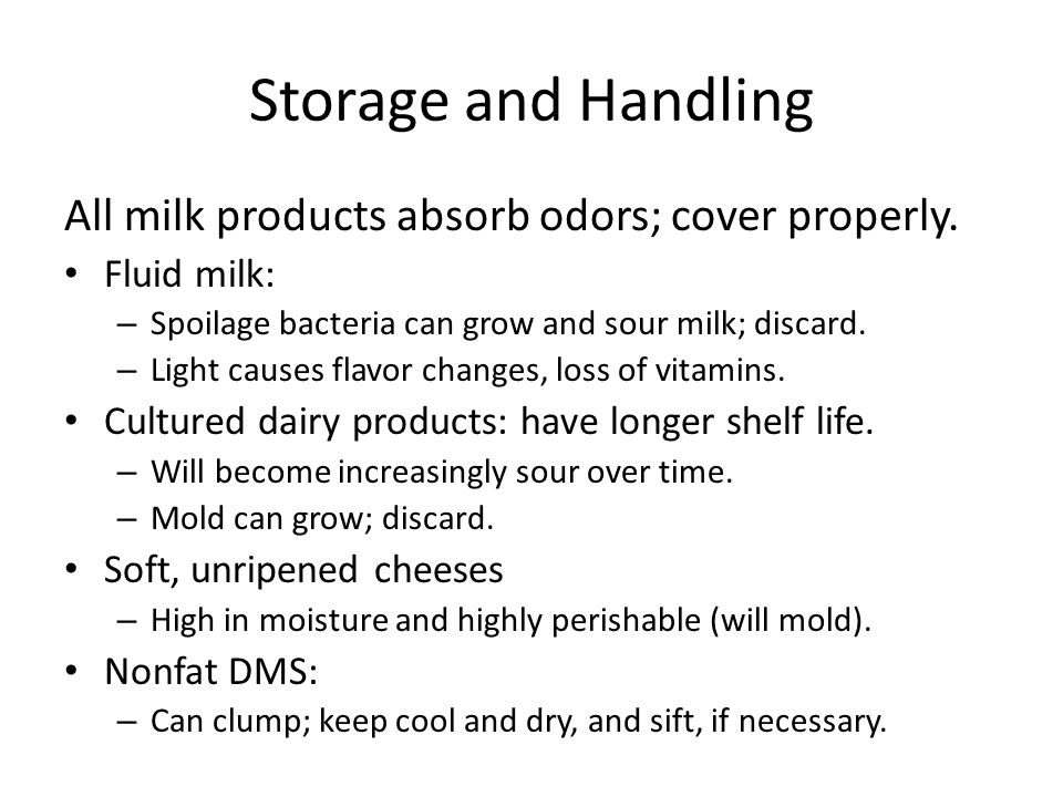 Storage and Handling All milk products absorb odors; cover properly.