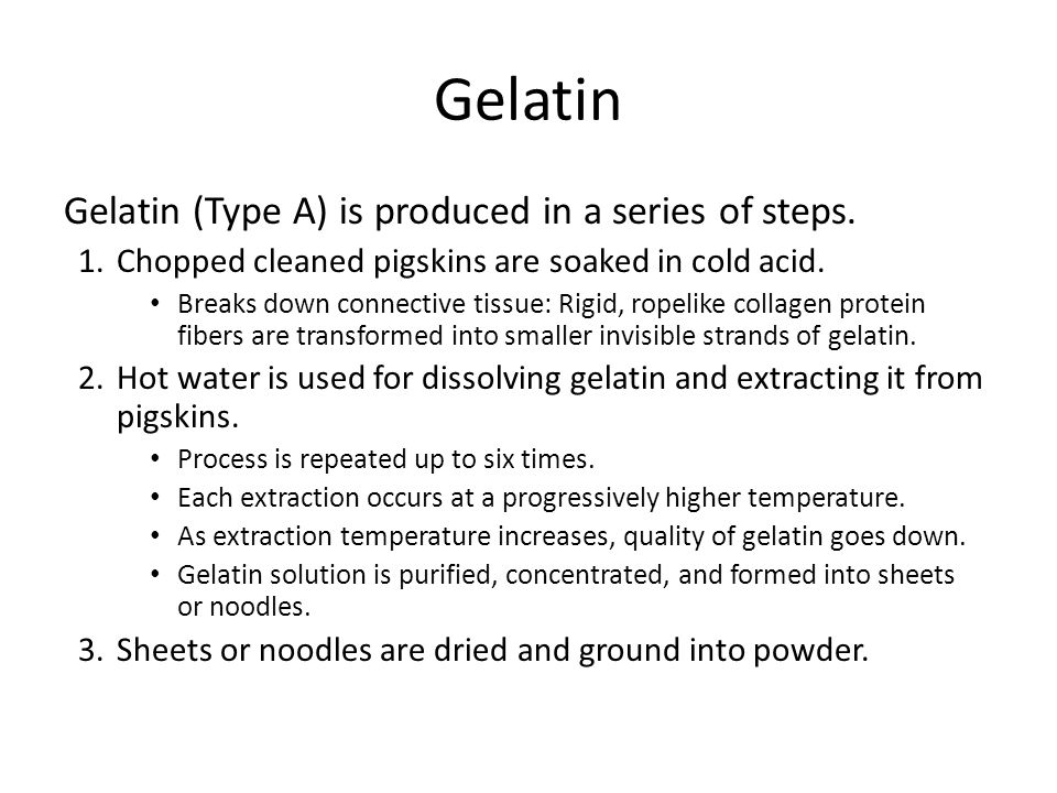 Gelatin Gelatin (Type A) is produced in a series of steps.
