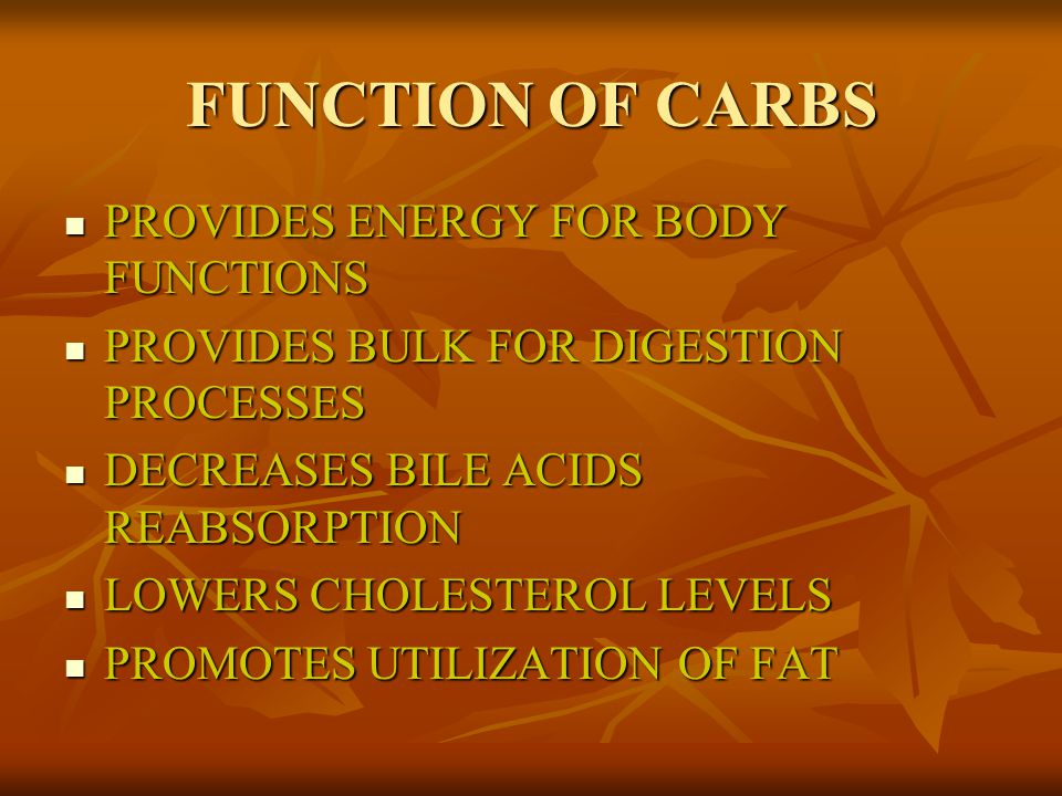 FUNCTION OF CARBS PROVIDES ENERGY FOR BODY FUNCTIONS