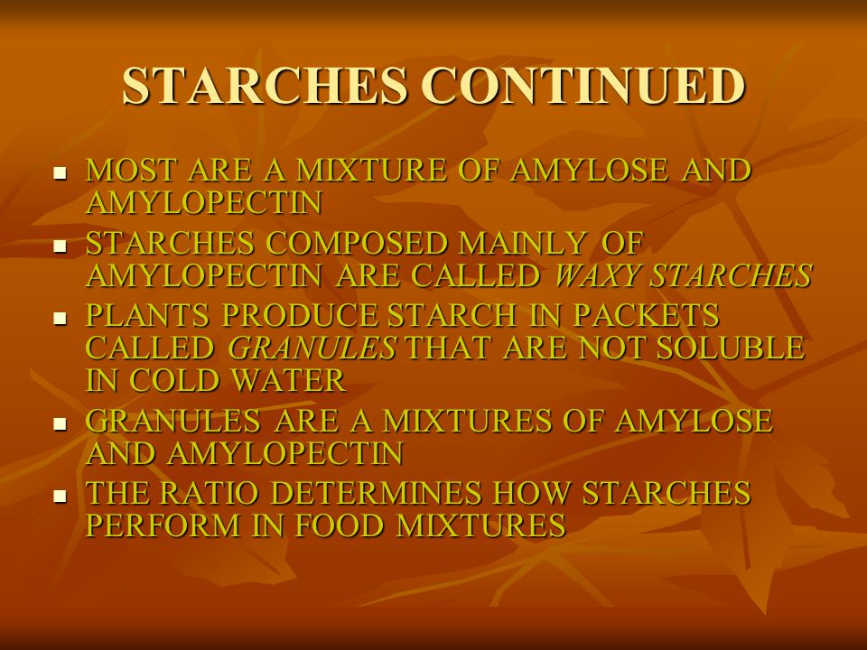 STARCHES CONTINUED MOST ARE A MIXTURE OF AMYLOSE AND AMYLOPECTIN