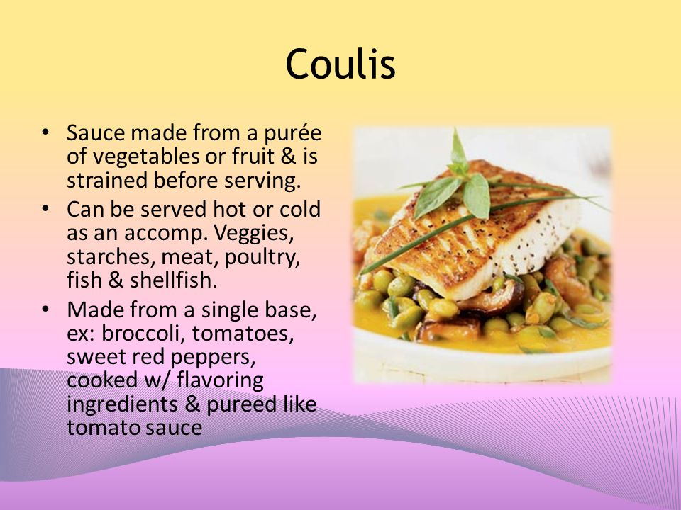 Coulis Sauce made from a purée of vegetables or fruit & is strained before serving.