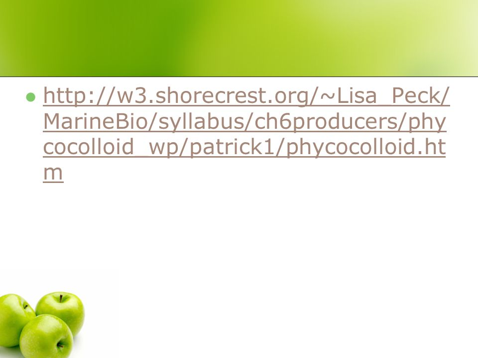 http://w3.shorecrest.org/~Lisa_Peck/MarineBio/syllabus/ch6producers/phycocolloid_wp/patrick1/phycocolloid.htm