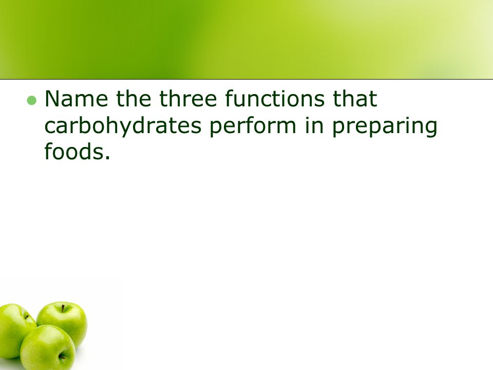 Name the three functions that carbohydrates perform in preparing foods.