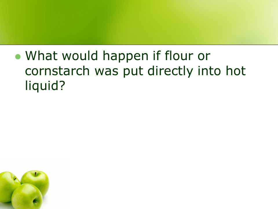 What would happen if flour or cornstarch was put directly into hot liquid