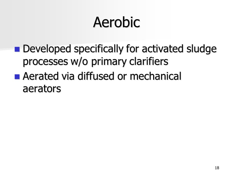 Aerobic Developed specifically for activated sludge processes w/o primary clarifiers.
