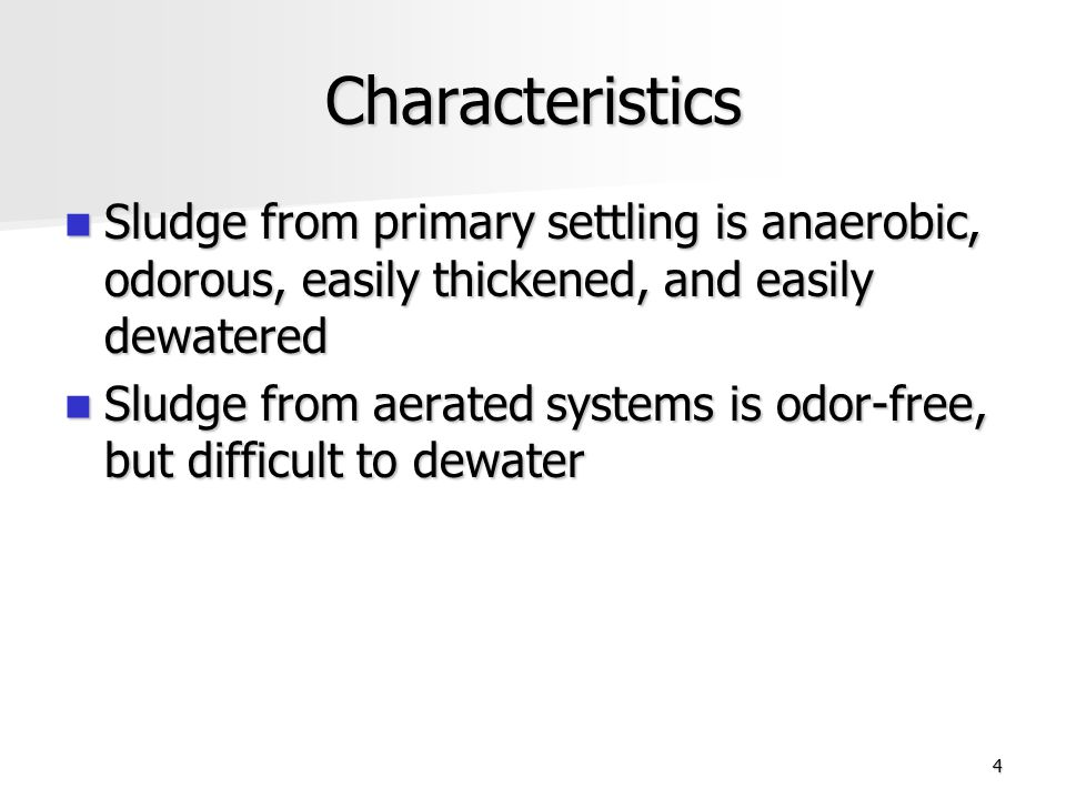 Characteristics Sludge from primary settling is anaerobic, odorous, easily thickened, and easily dewatered.