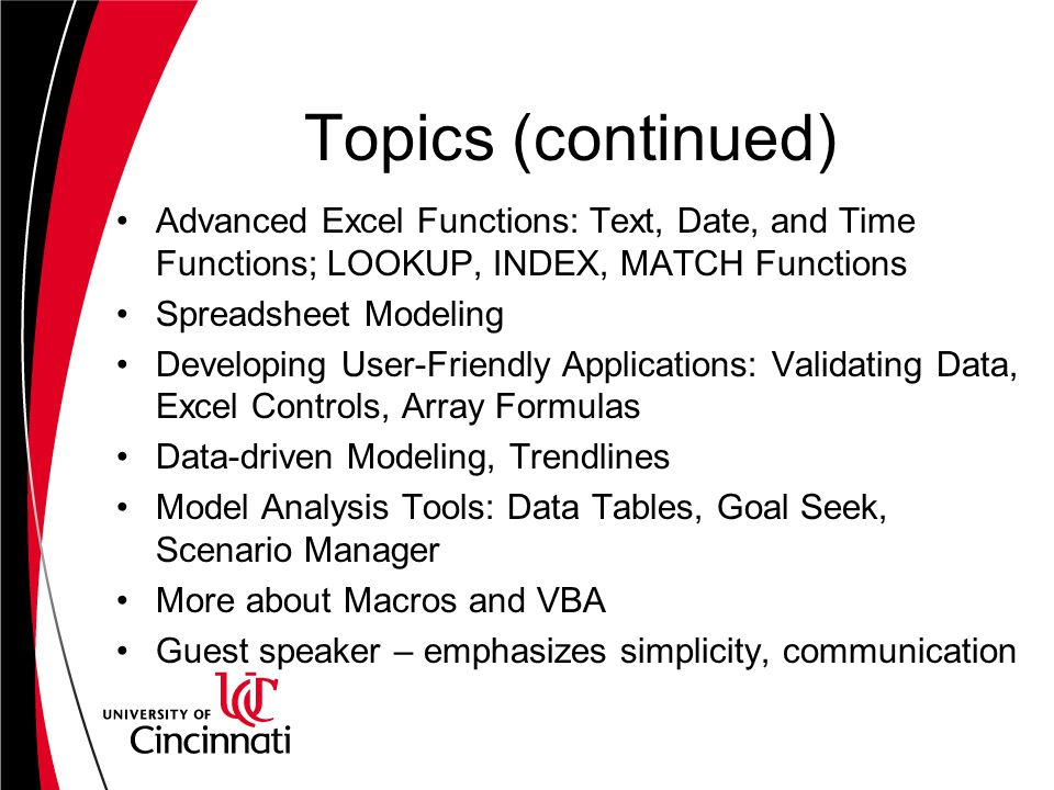 Topics (continued) Advanced Excel Functions: Text, Date, and Time Functions; LOOKUP, INDEX, MATCH Functions.