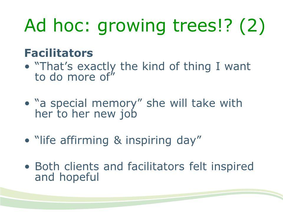 Ad hoc: growing trees! (2)