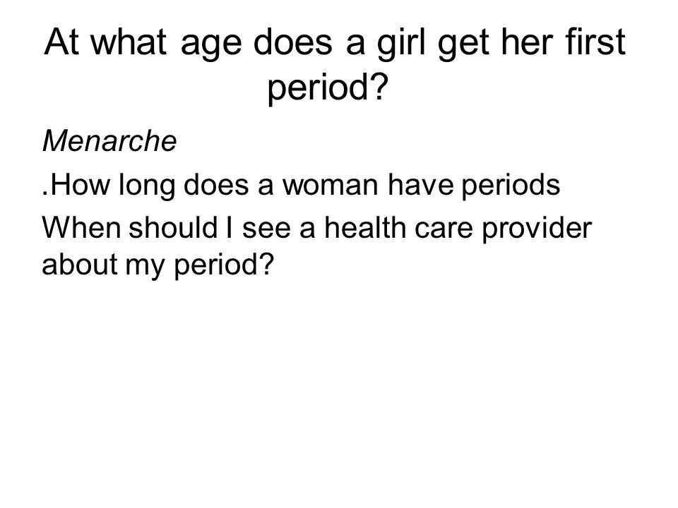 At what age does a girl get her first period