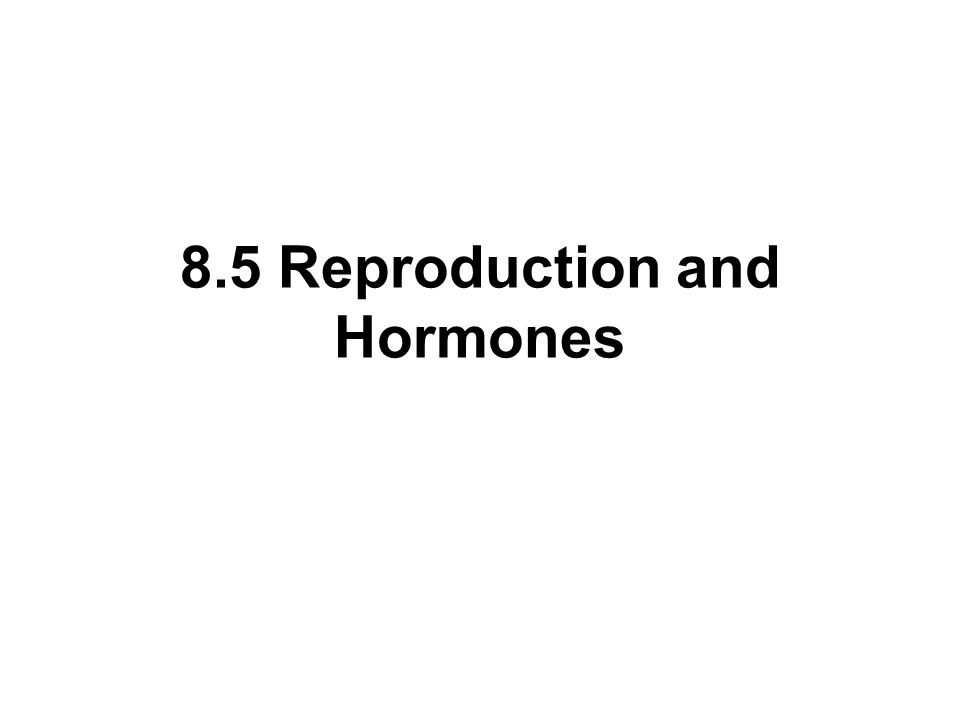 8.5 Reproduction and Hormones