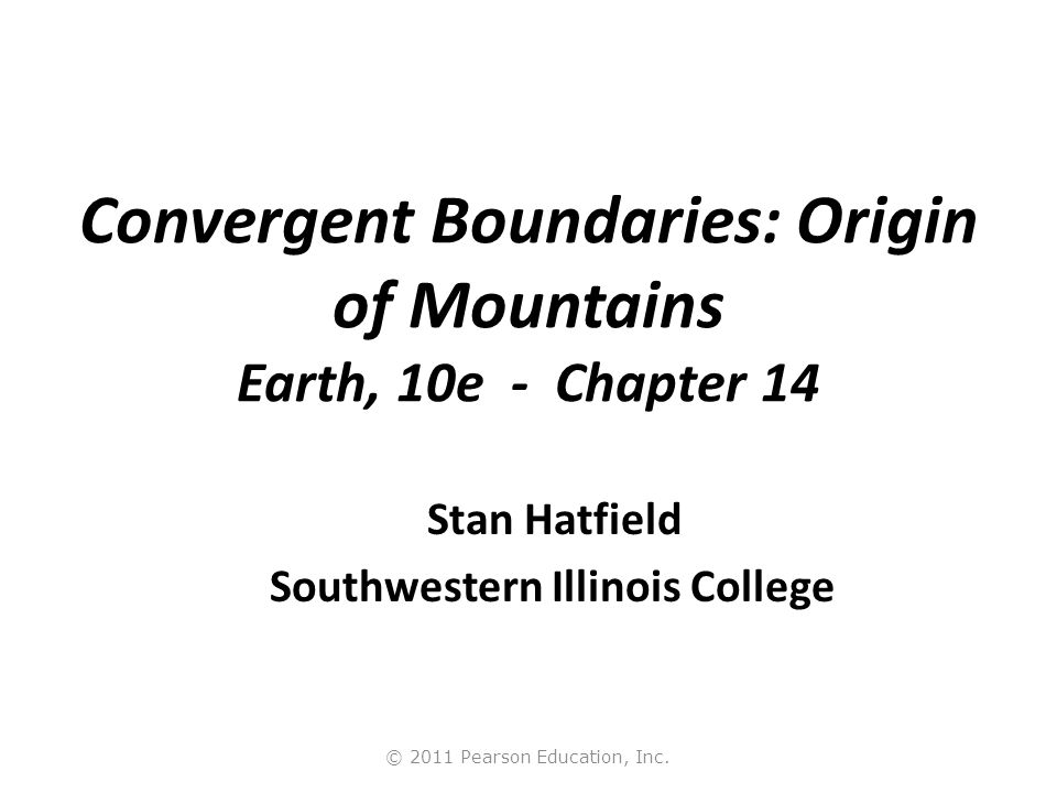 Convergent Boundaries: Origin of Mountains Earth, 10e - Chapter 14