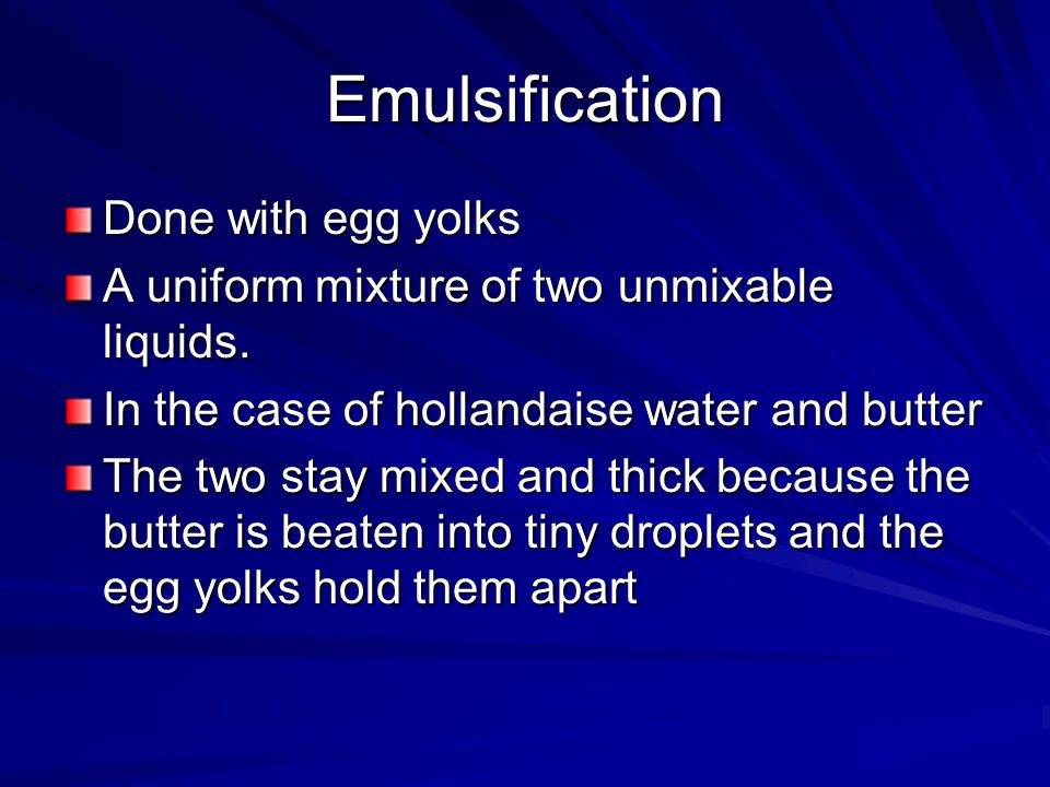 Emulsification Done with egg yolks