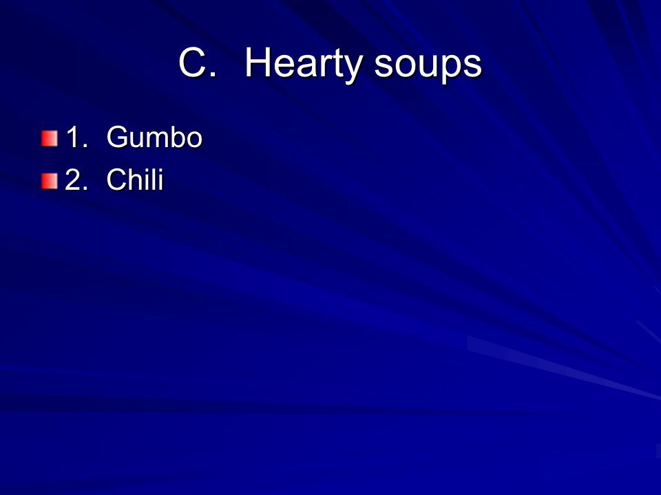 C. Hearty soups 1. Gumbo 2. Chili