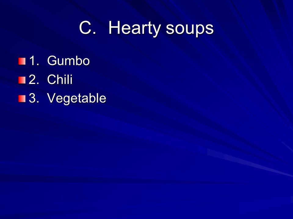 C. Hearty soups 1. Gumbo 2. Chili 3. Vegetable
