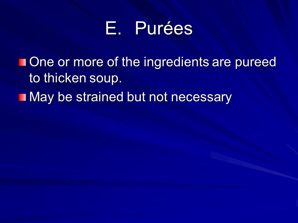 E. Purées One or more of the ingredients are pureed to thicken soup.