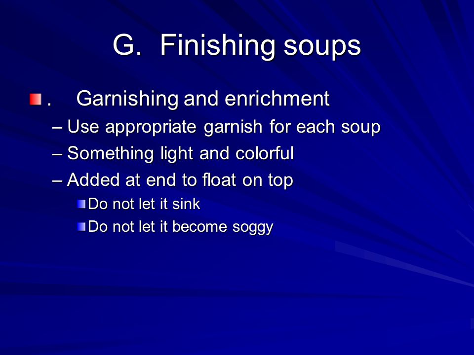 G. Finishing soups . Garnishing and enrichment