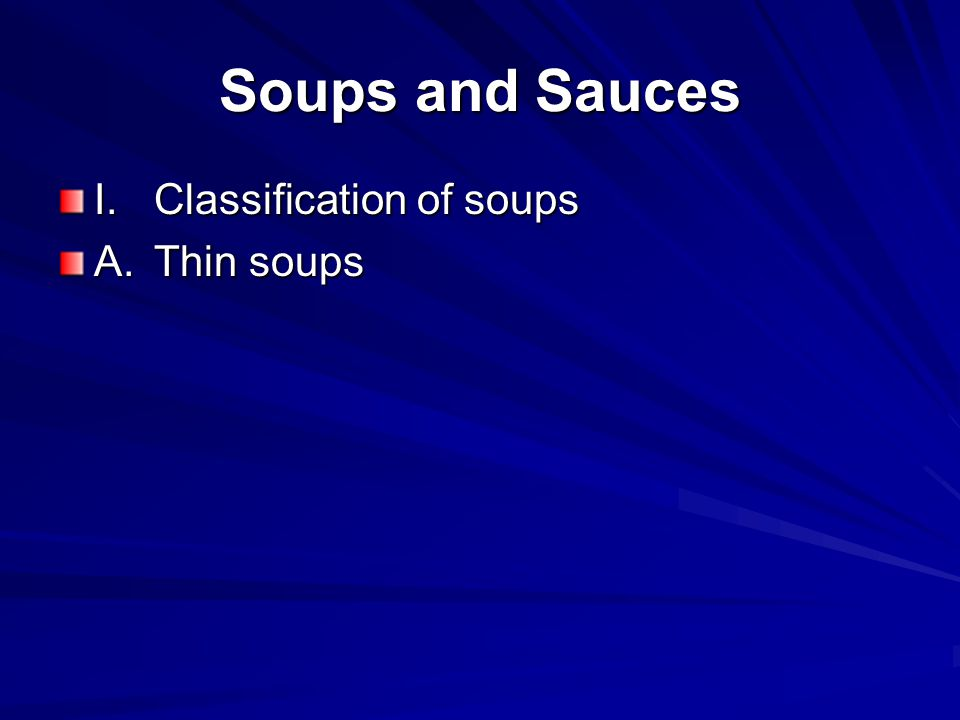 Soups and Sauces I. Classification of soups A. Thin soups