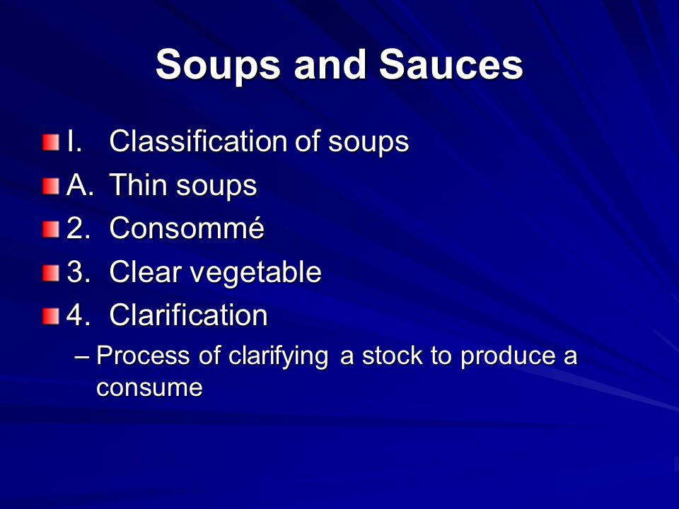 Soups and Sauces I. Classification of soups A. Thin soups 2. Consommé