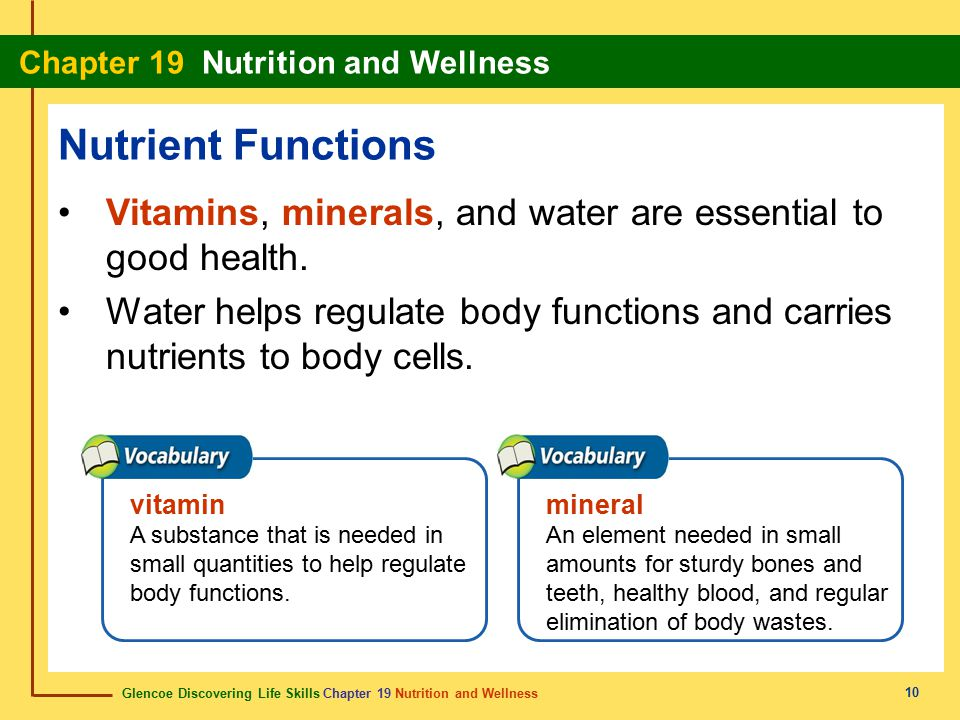 Nutrient Functions Vitamins, minerals, and water are essential to good health.