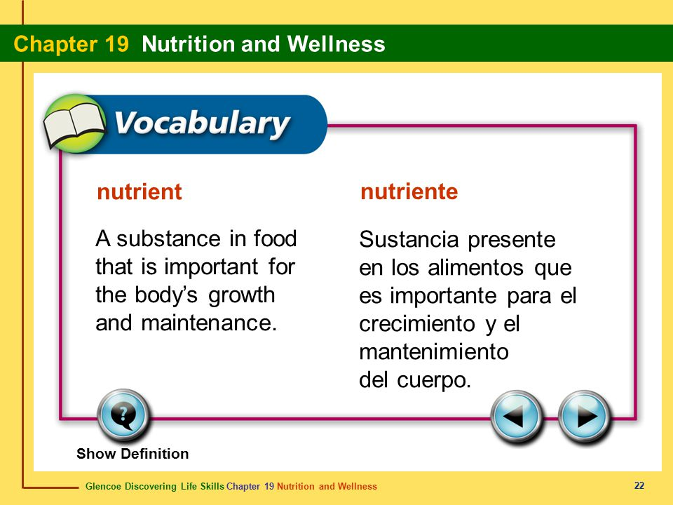 nutrient nutriente. A substance in food that is important for the body's growth and maintenance.