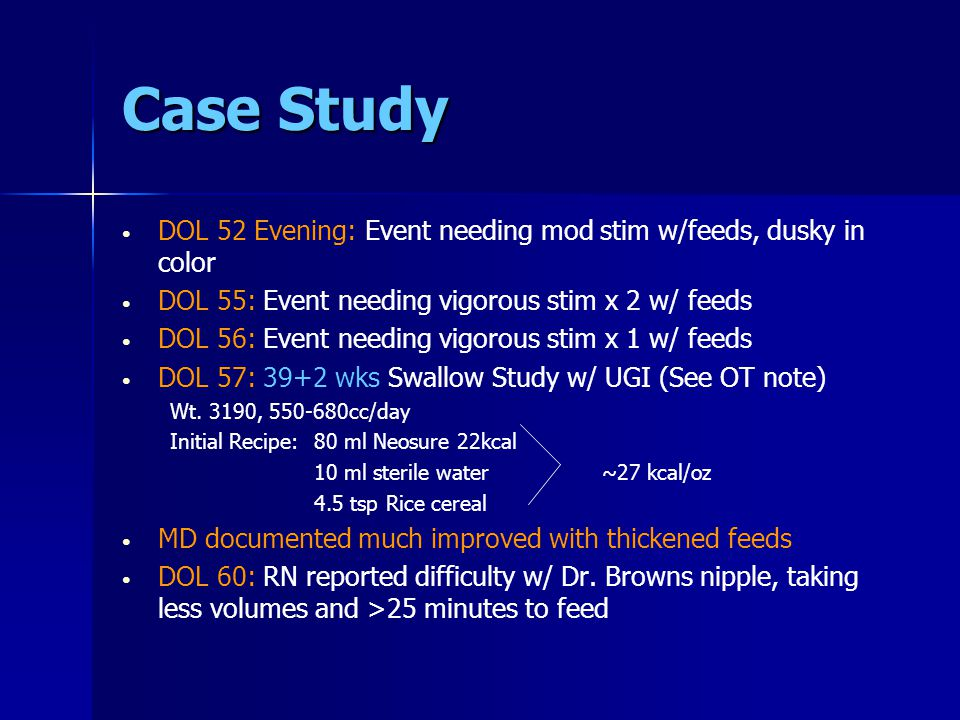 Case Study DOL 52 Evening: Event needing mod stim w/feeds, dusky in color. DOL 55: Event needing vigorous stim x 2 w/ feeds.